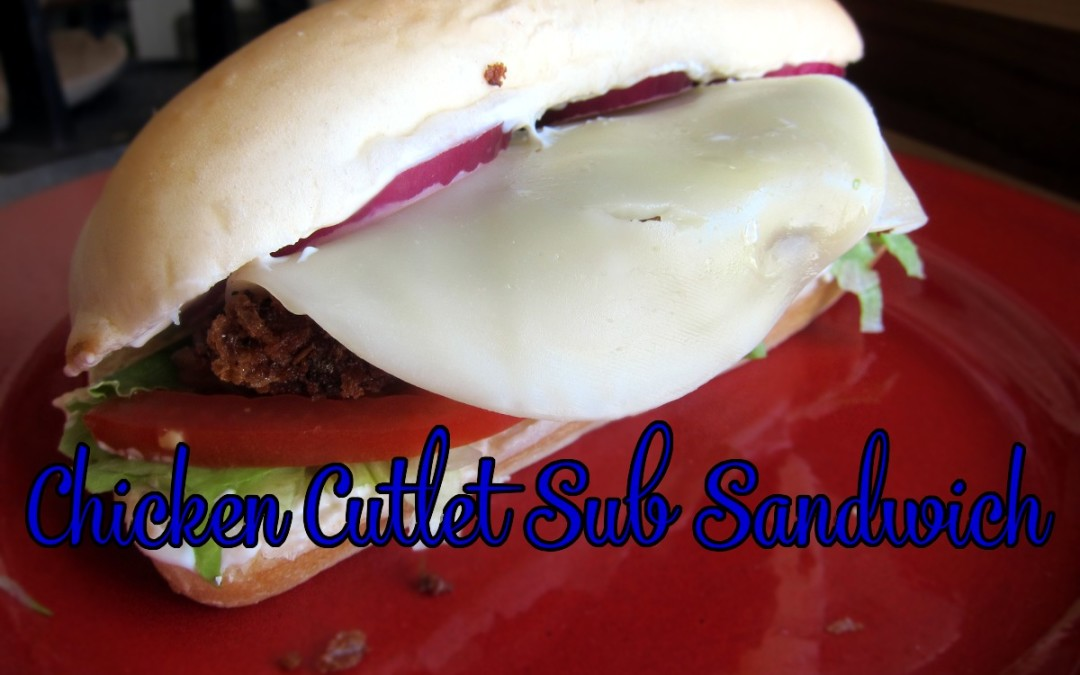 Recipe Trials – In Search of the Perfect Chicken Cutlet Sub Sandwich