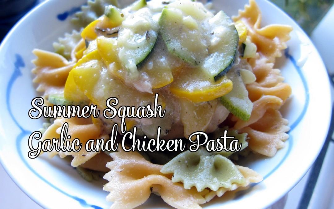 Summer Squash Garlic and Chicken Pasta